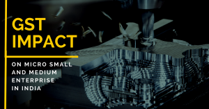 Effects, Impact and advantages of GST on small manufacturers like SME in India.